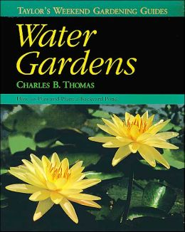 Taylor's Weekend Gardening Guide to Water Gardens: How to Plan and Plant a Backyard Pond