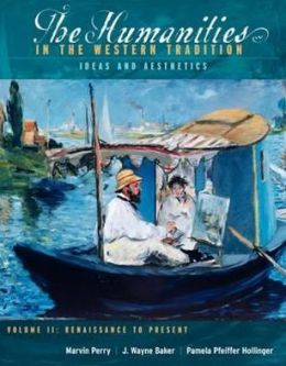 The Humanities in the Western Tradition: Idea and Aesthetics, Volume II: Renaissance to Present