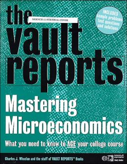 The Microeconomics: Vault.com Guide to Mastering Microeconomics