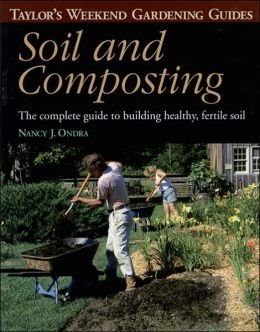 Taylor's Weekend Gardening Guide to Soil and Composting: The Complete Guide to Building Healthy, Fertile Soil