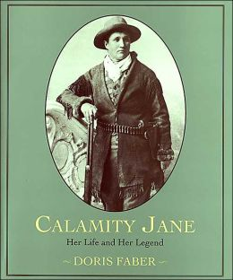 Calamity Jane: Her Life and Her Legend