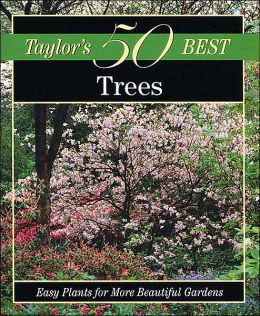 Taylor's 50 Best Trees: Easy Plants for More Beautiful Gardens