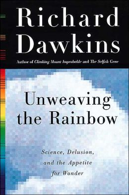Unweaving the Rainbow: Science, Delusion, and the Appetite for Wonder