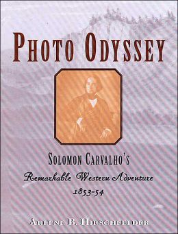 Photo Odyssey: Solomon Carvalho's Remarkable Western Adventure 1853-54