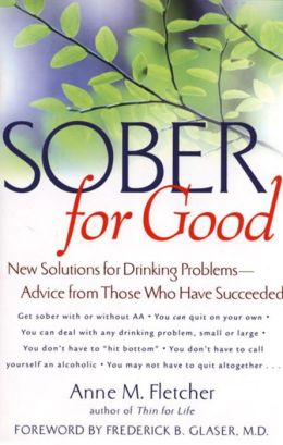 Sober for Good: New Solutions for Drinking Problems -- Advice from Those Who Have Succeeded