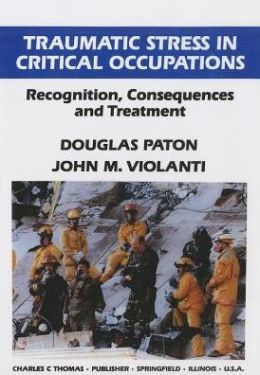 Traumatic Stress in Critical Occupations: Recognition, Consequences, and Treatment