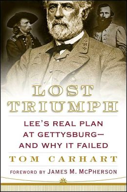 Lost Triumph: Lee's Real Plan at Gettysburg - and why It Failed