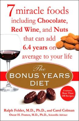 The Bonus Years Diet: 7 Miracle Foods-Including Chocolate, Red Wine, and Nuts-That Can Add 6.4 Years on Average to Your Life