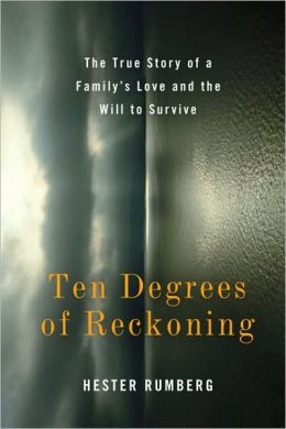 Ten Degrees of Reckoning: The True Story of a Family's Love and the Will to Survive