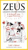 Book Cover Image. Title: Zeus Grants Stupid Wishes:  A No-Bullshit Guide to World Mythology, Author: Cory O'Brien