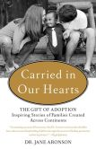 Book Cover Image. Title: Carried in Our Hearts:  The Gift of Adoption: Inspiring Stories of Families Created Across Continents, Author: Jane Aronson