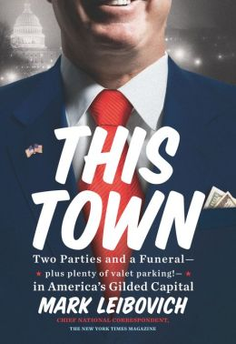 This Town: Two Parties and a Funeral--Plus, Plenty of Valet Parking!--in America's Gilded Capital