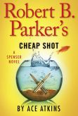 Book Cover Image. Title: Robert B. Parker's Cheap Shot (Spenser Series #43), Author: Ace Atkins