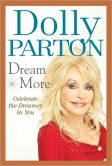 Book Cover Image. Title: Dream More, Author: Dolly Parton