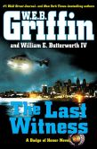 Book Cover Image. Title: The Last Witness (Badge of Honor Series #11), Author: W. E. B. Griffin
