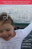 Book Cover Image. Title: The Shape of the Eye:  A Memoir, Author: George Estreich