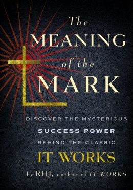 The Meaning of the Mark: Discover the Mysterious Success Power Behind the Classic It Works