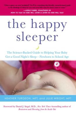 The Happy Sleeper: The Science-Backed Guide to Helping Your Baby Get a Good Night's Sleep--Newborn to School Age