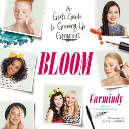 Bloom: A Girl's Guide to Growing Up Gorgeous
