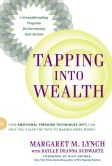 Book Cover Image. Title: Tapping Into Wealth:  How Emotional Freedom Techniques (EFT) Can Help You Clear the Path to Making More Money, Author: Margaret M. Lynch