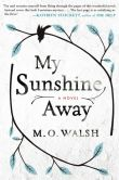 Book Cover Image. Title: My Sunshine Away, Author: M.O. Walsh