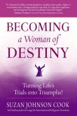Book Cover Image. Title: Becoming a Woman of Destiny:  Turning Life's Trials into Triumphs!, Author: Suzan Johnson Cook
