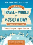 Book Cover Image. Title: How to Travel the World on $50 a Day:  Revised: Travel Cheaper, Longer, Smarter, Author: Matt Kepnes