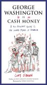 Book Cover Image. Title: George Washington Is Cash Money:  A No-Bullshit Guide to the United Myths of America, Author: Cory O'Brien