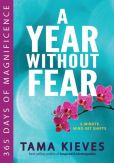 Book Cover Image. Title: A Year Without Fear:  365 Days of Magnificence, Author: Tama Kieves