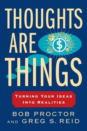 Thoughts Are Things: Turning Your Ideas Into Realities