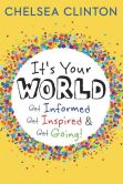 Book Cover Image. Title: It's Your World:  Get Informed, Get Inspired & Get Going!, Author: Chelsea Clinton