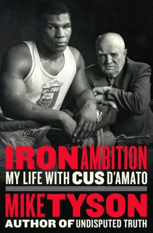 Book Iron Ambition: My Life with Cus D'Amato
