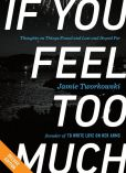 Book Cover Image. Title: If You Feel Too Much DELUXE:  Thoughts on Things Found and Lost and Hoped For, Author: Jamie Tworkowski