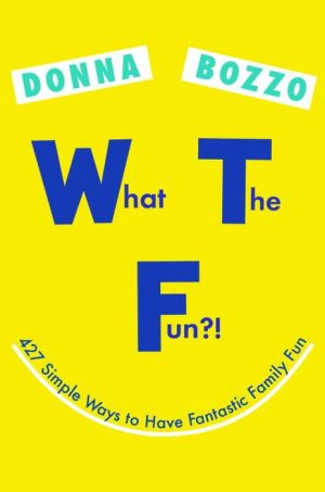 What the Fun?!: 439 Simple Ways To Have Fantastic Family Fun