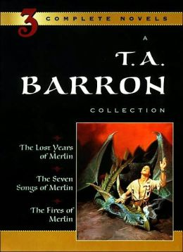 T. A. Barron Collection: The Lost Years of Merlin; The Seven Songs of Merlin; The Fires of Merlin (Lost Years of Merlin Series #1-3)