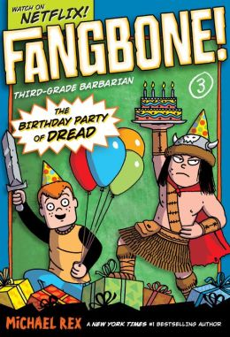 The Birthday Party of Dread (Fangbone!Third Grade Barbarian Series #3)