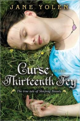 Curse of the Thirteenth Fey: The True Tale of Sleeping Beauty