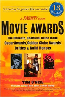 The Movie Awards: The Ultimate, Unofficial Guide to the Oscars, Golden Globes, Critica, Guild and Indie Honors