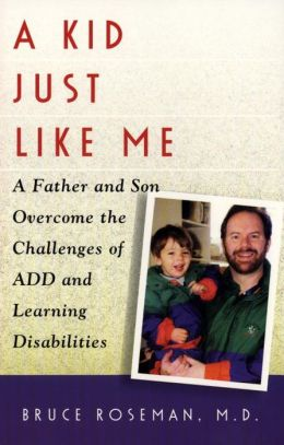 A Kid Just Like Me: A Father and Son Overcome the Challenges of A.D.D. and Learning Disabilities