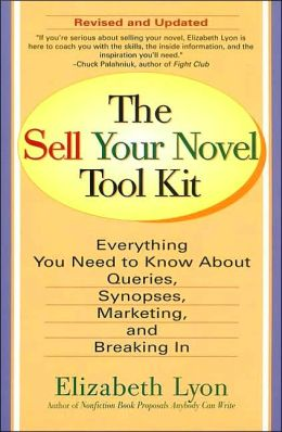 Sell Your Novel Toolkit: Everything You Need to Know about Queries, Synopses, Marketing and Breaking In