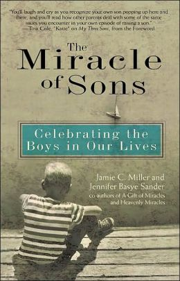 The Miracle of Sons: Celebrating the Boys in Our Lives