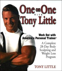One-on-One with Tony Little: A Complete 28-Day Body Sculpting and Weight Loss Program