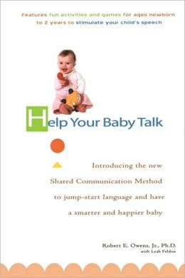 Help Your Baby Talk: Introducing the Shared Communication Methold to Jump Start Language and Have a S