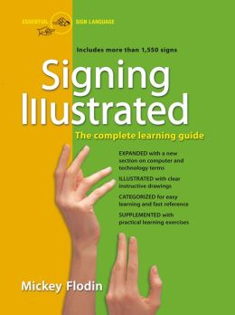 Signing Illustrated, Revised Edition: The Complete Learning Guide