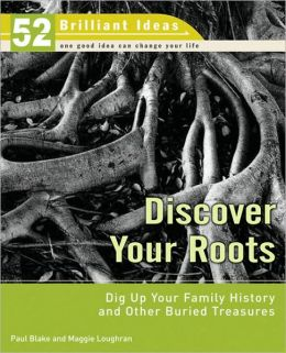 Discover Your Roots (52 Brilliant Ideas): Dig Up Your Family History and Other Buried Treasures