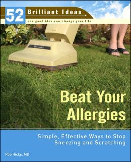 Beat Your Allergies: Simple, Effective Ways to Stop Sneezing and Scratching (52 Brilliant Ideas Series)