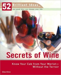 Secrets of Wine (52 Brilliant Ideas): Know Your Cab from Your Merlot--Without the Terroir