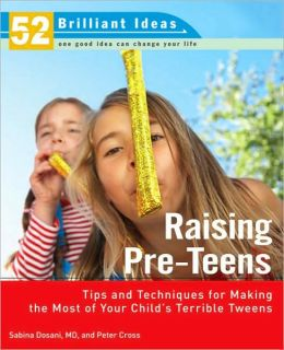 Raising Pre-teens (52 Brilliant Ideas): Tips and Techniques for Making the Most of Your Child's Terrible Tweens