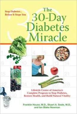 30-Day Diabetes Miracle: Lifestyle Center of America's Complete Program to Stop Diabetes, Restore Health, and Build Natural Vitality