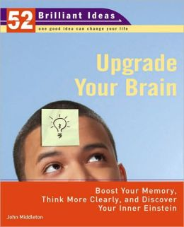 Upgrade Your Brain (52 Brilliant Ideas): Boost Your Memory, Think More Clearly, and Discover Your Inner Einstein